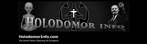 HolodomorInfo.com - The Jewish Ethnic Cleansing Of Europeans